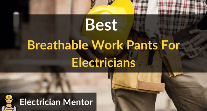 Best Breathable Work Pants For Electricians