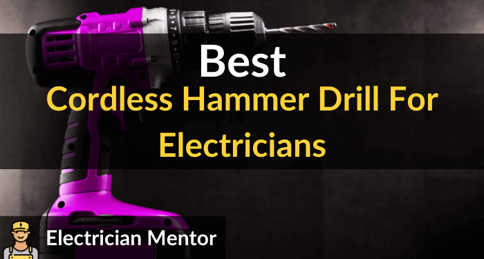 Best Cordless Hammer Drill For Electricians