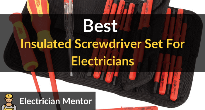 Best Insulated Screwdriver Set For Electricians