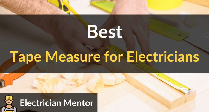 Best Tape Measure For Electricians